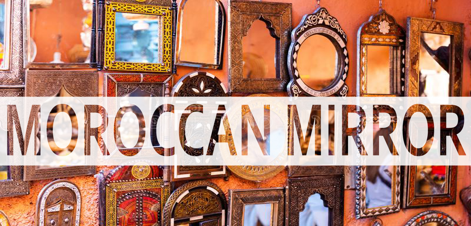 You are currently viewing MOROCCAN MIRROR: Inspiration Luxury