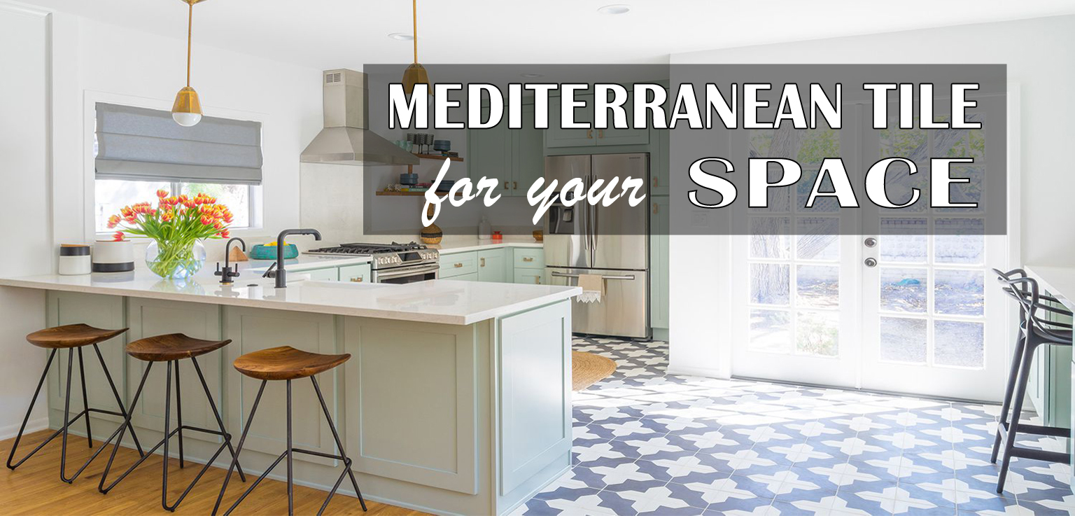 You are currently viewing MEDITERRANEAN TILE FOR YOUR SPACE