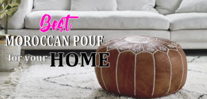 Read more about the article FINDING THE BEST MOROCCAN POUF FOR YOUR HOME